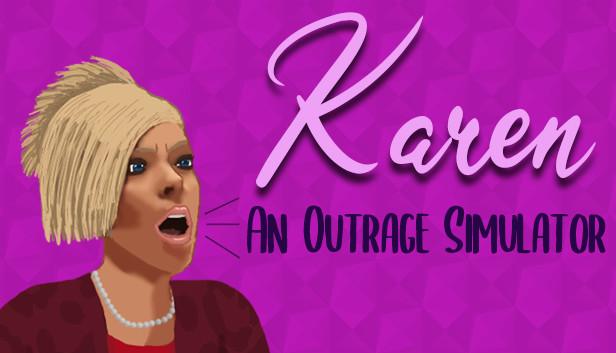 Karen: An Outrage Simulator on Steam