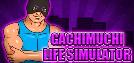 Gachimuchi Life Simulator