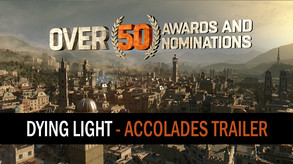 Dying Light - Accolades Trailer