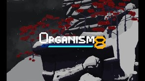 Organism8 video