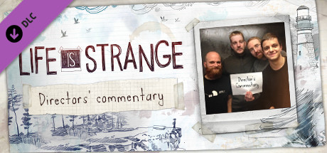 Life is Strange™ - Directors' Commentary