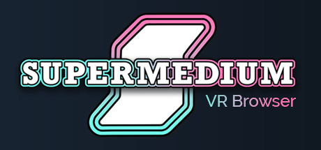 Supermedium - Virtual Reality Browser Cover Image