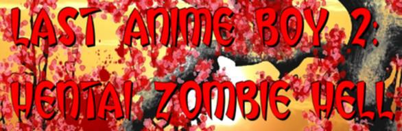 Last Anime Boy 2: Hentai Zombie Hell +